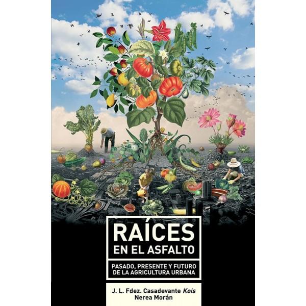 libro-raices-en-el-asfalto-pasado-presente-y-futuro-de-la-agricultura-urbana